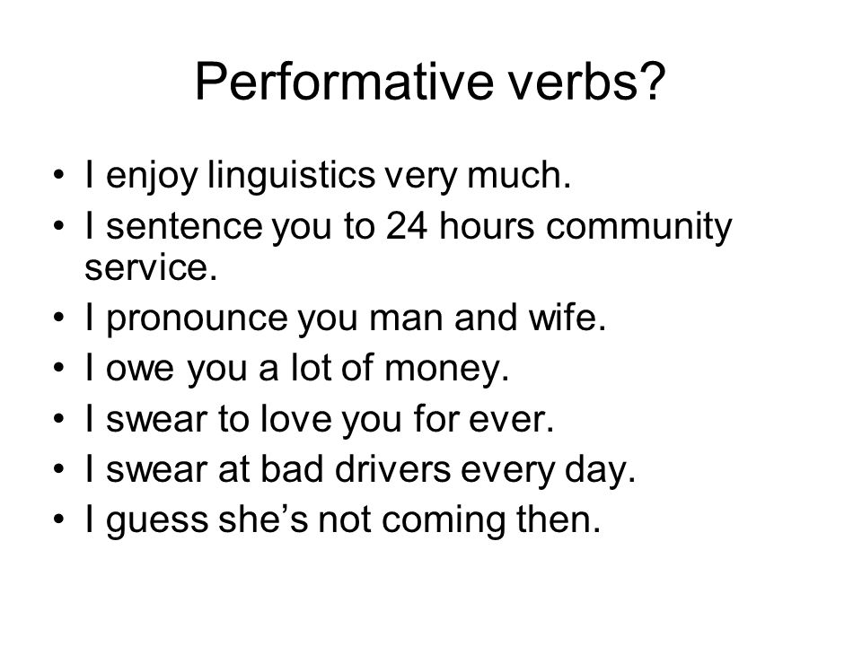 Performative verbs. I enjoy linguistics very much.