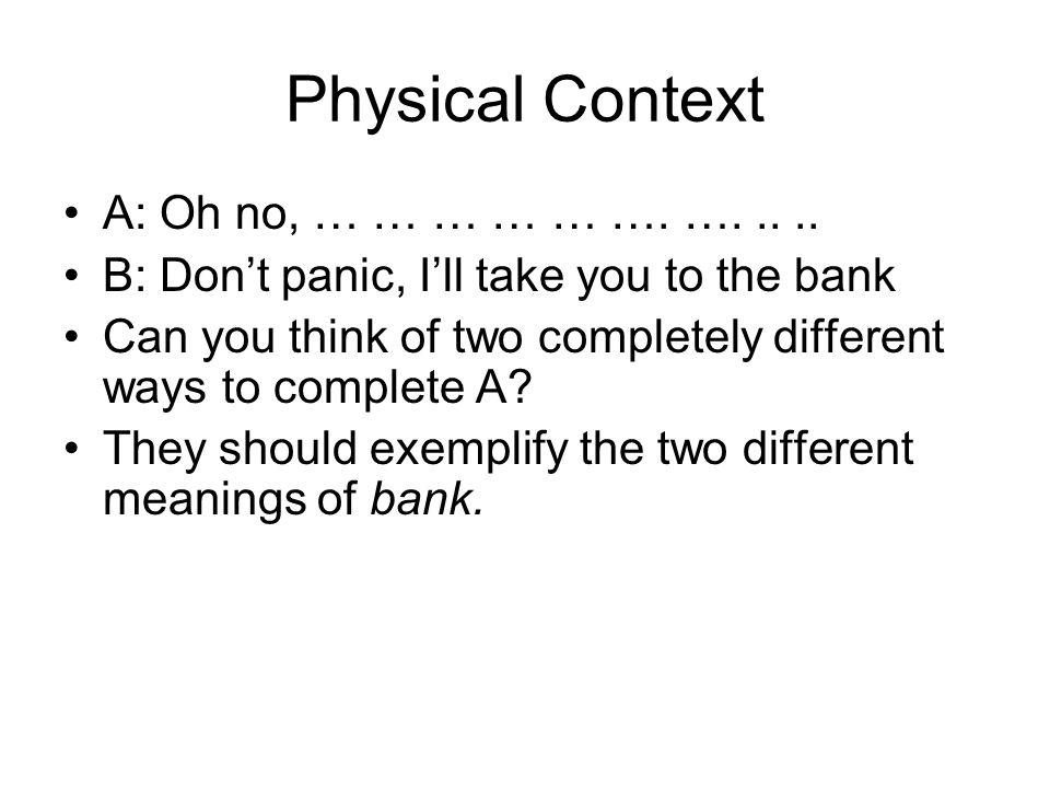 Physical Context A: Oh no, … … … … … …. ….....