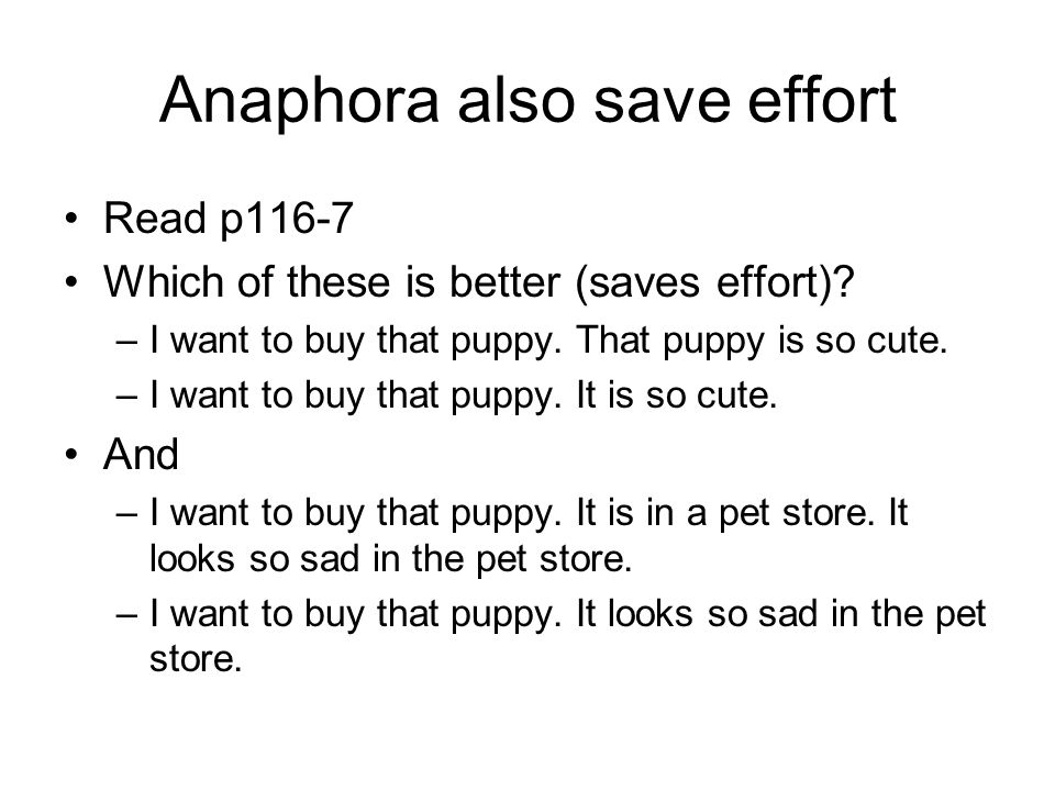 Anaphora also save effort Read p116-7 Which of these is better (saves effort).