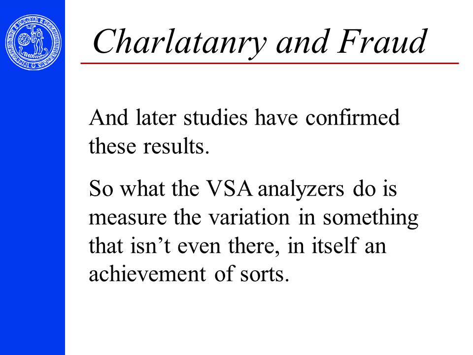 And later studies have confirmed these results. So what the VSA analyzers do is measure the variation in something that isn't even there, in itself an