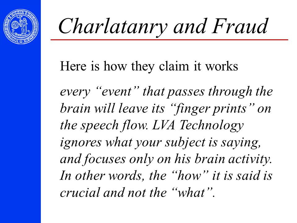 "Here is how they claim it works every ""event"" that passes through the brain will leave its ""finger prints"" on the speech flow. LVA Technology ignores"