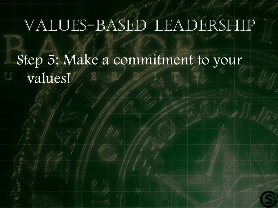 Values-based leadership Step 5: Make a commitment to your values!