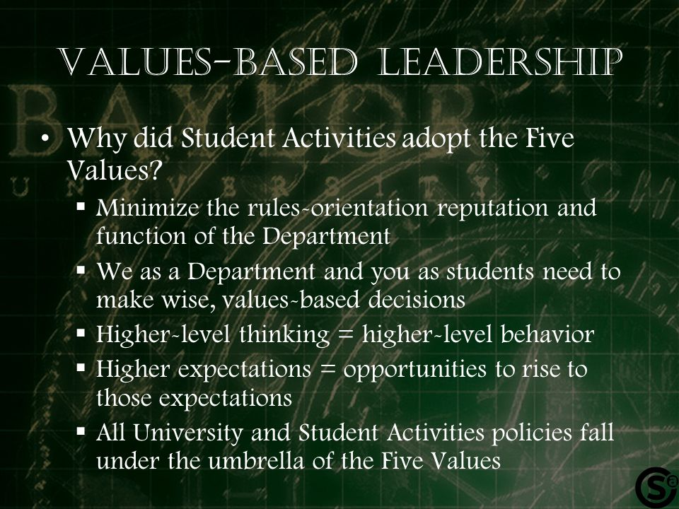 Values-based leadership Why did Student Activities adopt the Five Values.