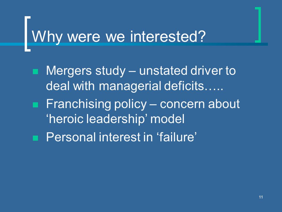 11 Why were we interested. Mergers study – unstated driver to deal with managerial deficits…..