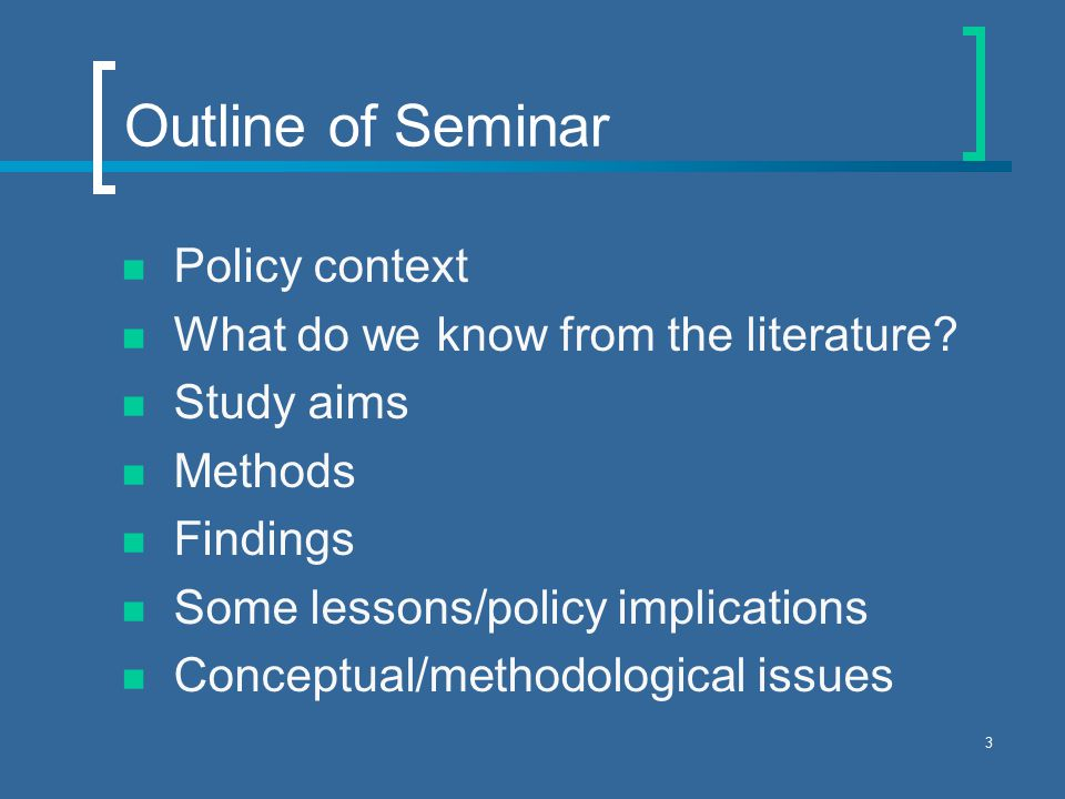3 Outline of Seminar Policy context What do we know from the literature.