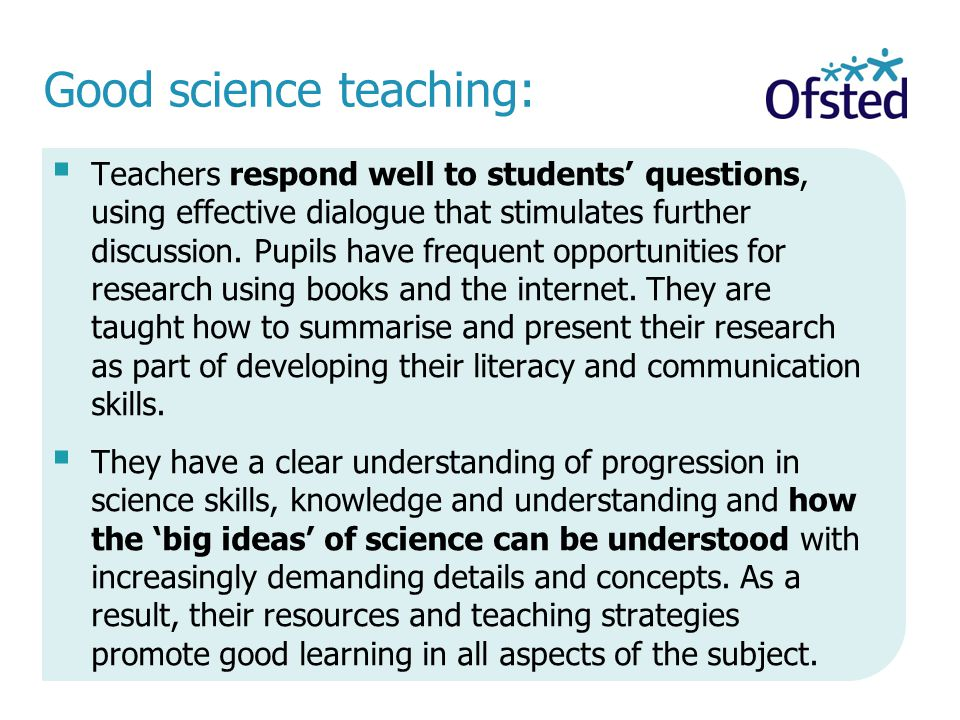 Good science teaching:  Teachers respond well to students' questions, using effective dialogue that stimulates further discussion.