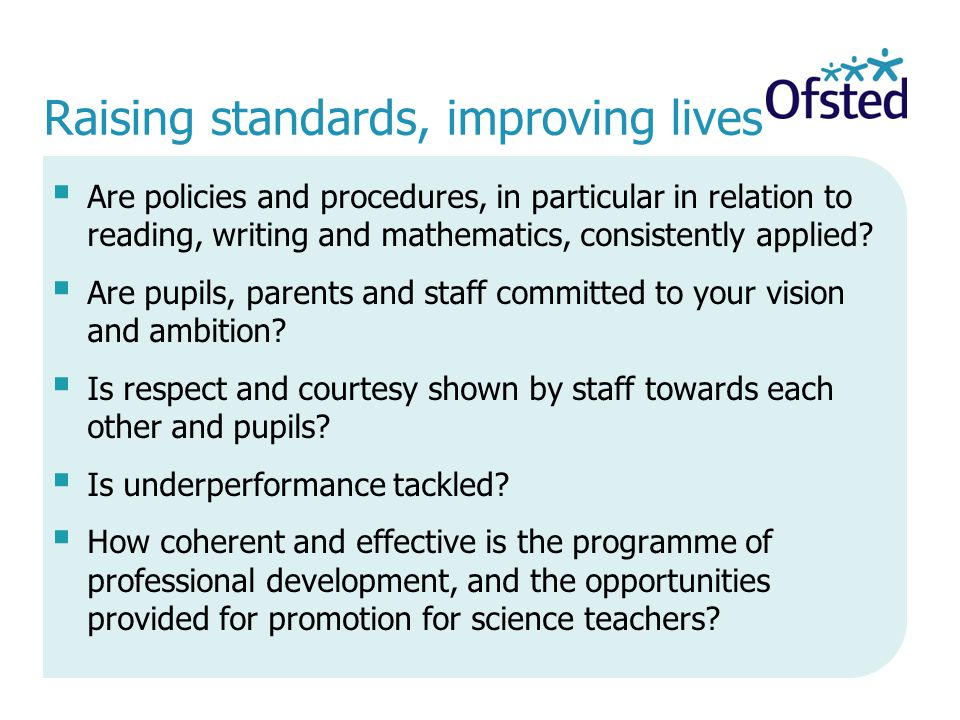 Raising standards, improving lives  Are policies and procedures, in particular in relation to reading, writing and mathematics, consistently applied.