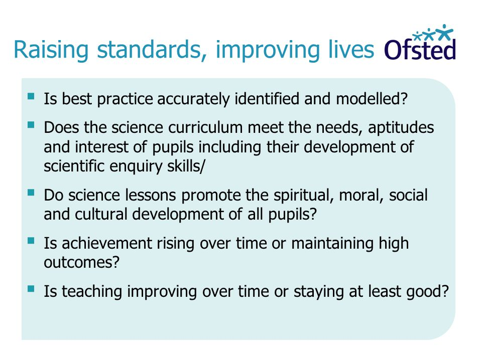 Raising standards, improving lives  Is best practice accurately identified and modelled.