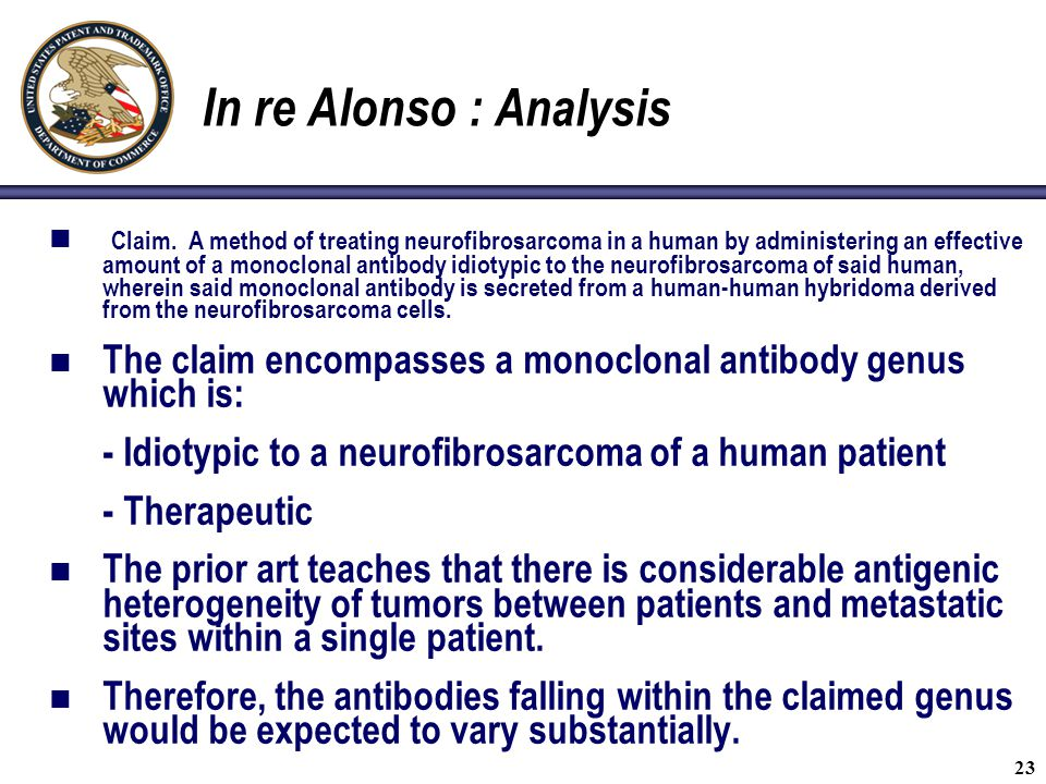 23 In re Alonso : Analysis Claim. A method of treating neurofibrosarcoma in a human by administering an effective amount of a monoclonal antibody idio