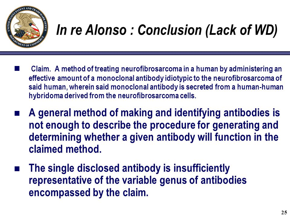 25 In re Alonso : Conclusion (Lack of WD) Claim. A method of treating neurofibrosarcoma in a human by administering an effective amount of a monoclona