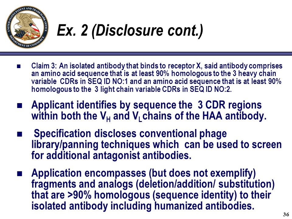 36 Ex. 2 (Disclosure cont.) Claim 3: An isolated antibody that binds to receptor X, said antibody comprises an amino acid sequence that is at least 90