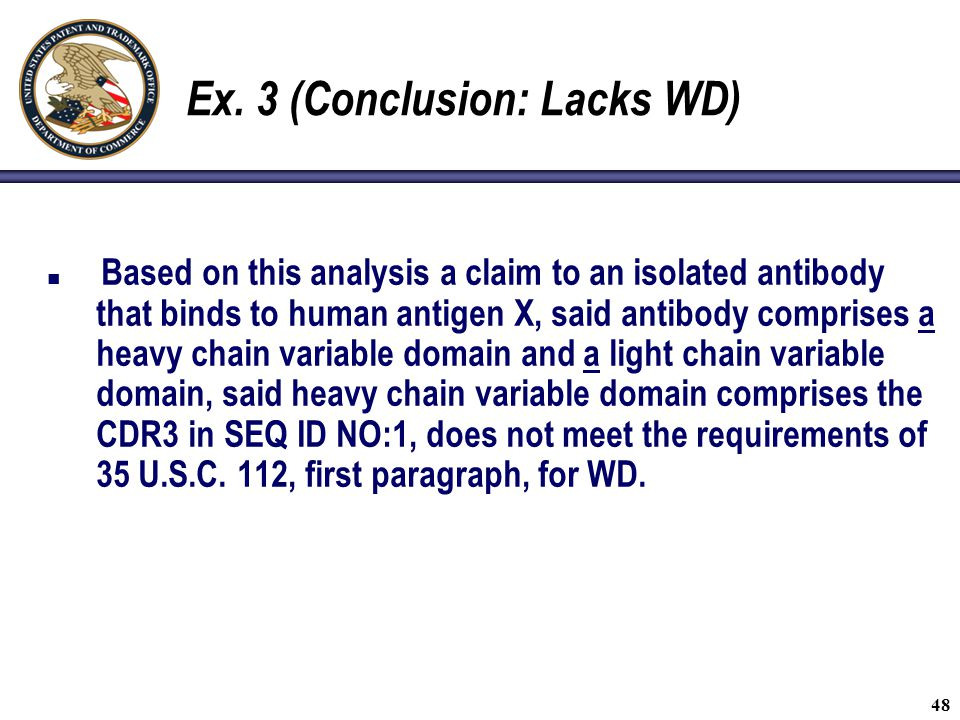 48 Ex. 3 (Conclusion: Lacks WD) Based on this analysis a claim to an isolated antibody that binds to human antigen X, said antibody comprises a heavy