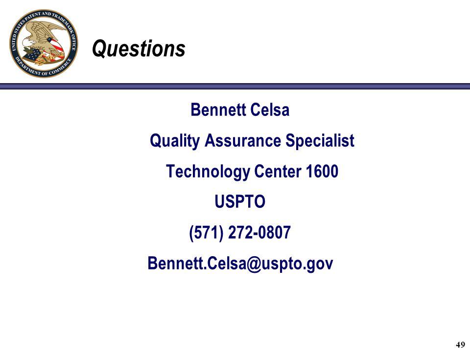 49 Questions Bennett Celsa Quality Assurance Specialist Technology Center 1600 USPTO (571) 272-0807 Bennett.Celsa@uspto.gov