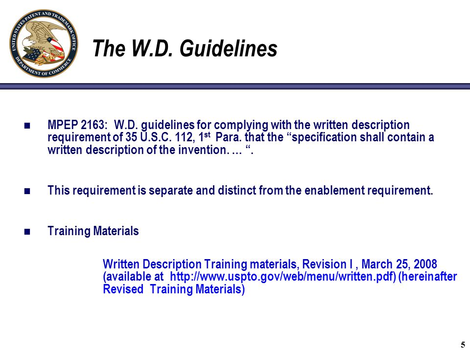"""5 The W.D. Guidelines MPEP 2163: W.D. guidelines for complying with the written description requirement of 35 U.S.C. 112, 1 st Para. that the """"specifi"""