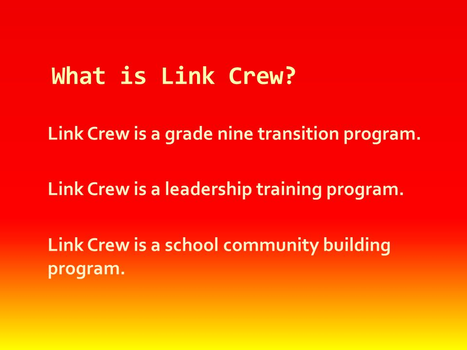 Link Crew is a grade nine transition program.