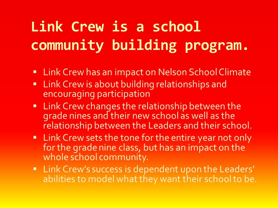 Link Crew is a school community building program.  Link Crew has an impact on Nelson School Climate  Link Crew is about building relationships and e