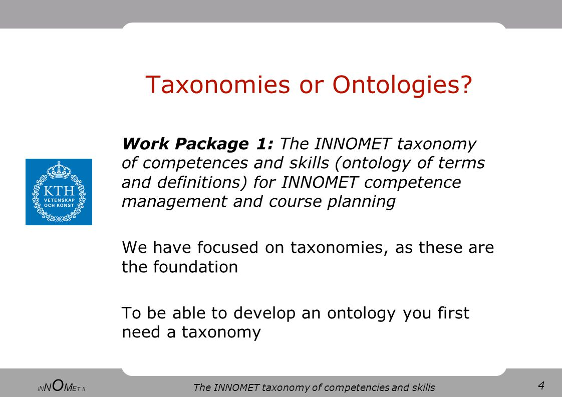 4 The INNOMET taxonomy of competencies and skills I N N O M E T II Taxonomies or Ontologies.