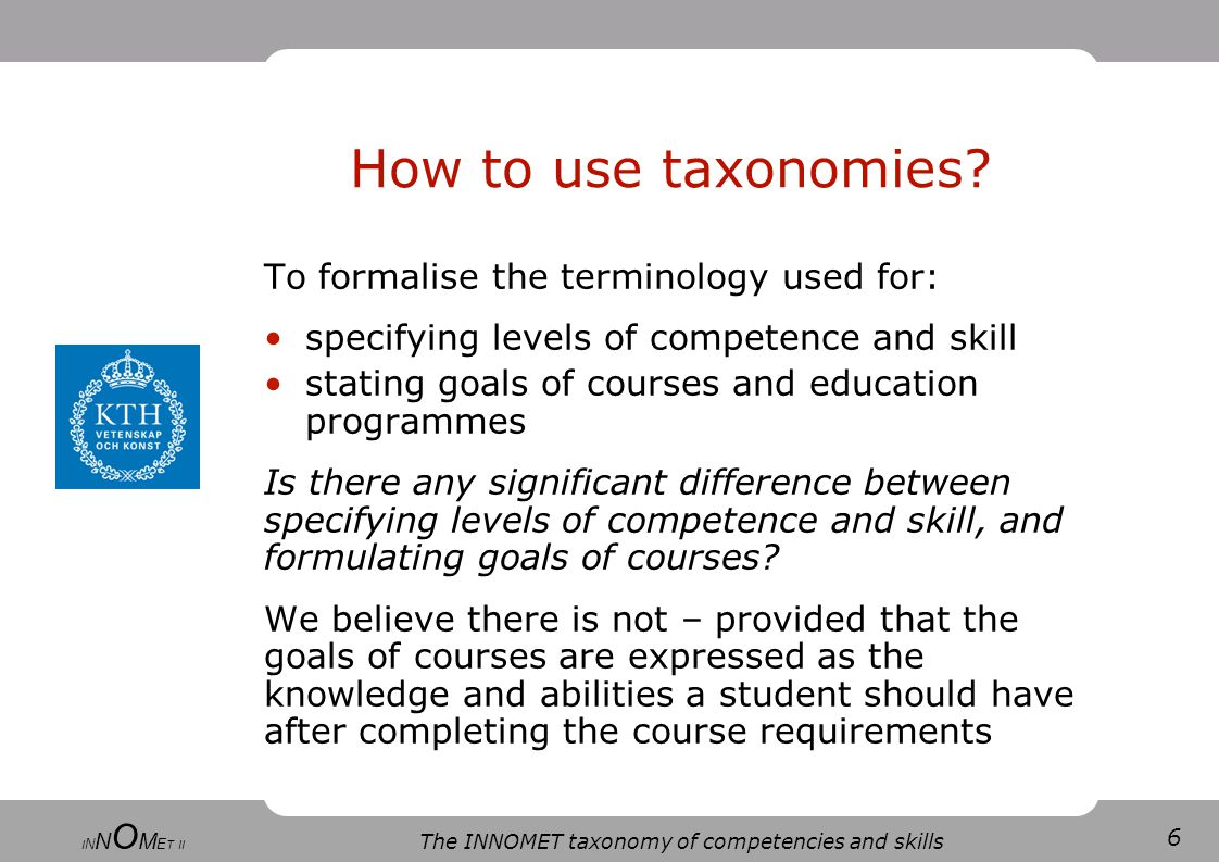 6 The INNOMET taxonomy of competencies and skills I N N O M E T II How to use taxonomies.