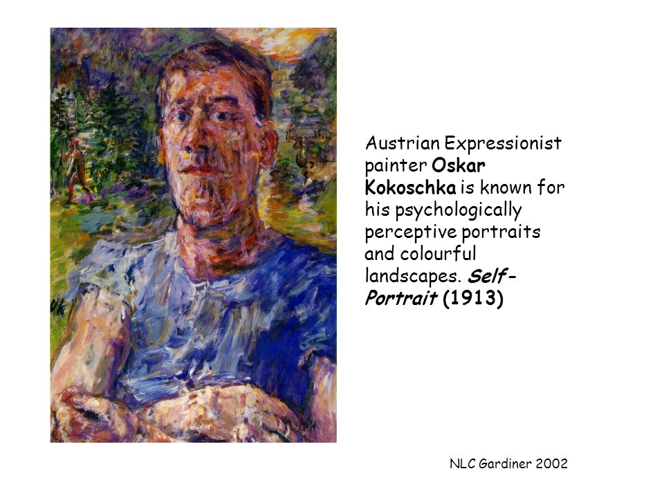 NLC Gardiner 2002 Austrian Expressionist painter Oskar Kokoschka is known for his psychologically perceptive portraits and colourful landscapes. Self-