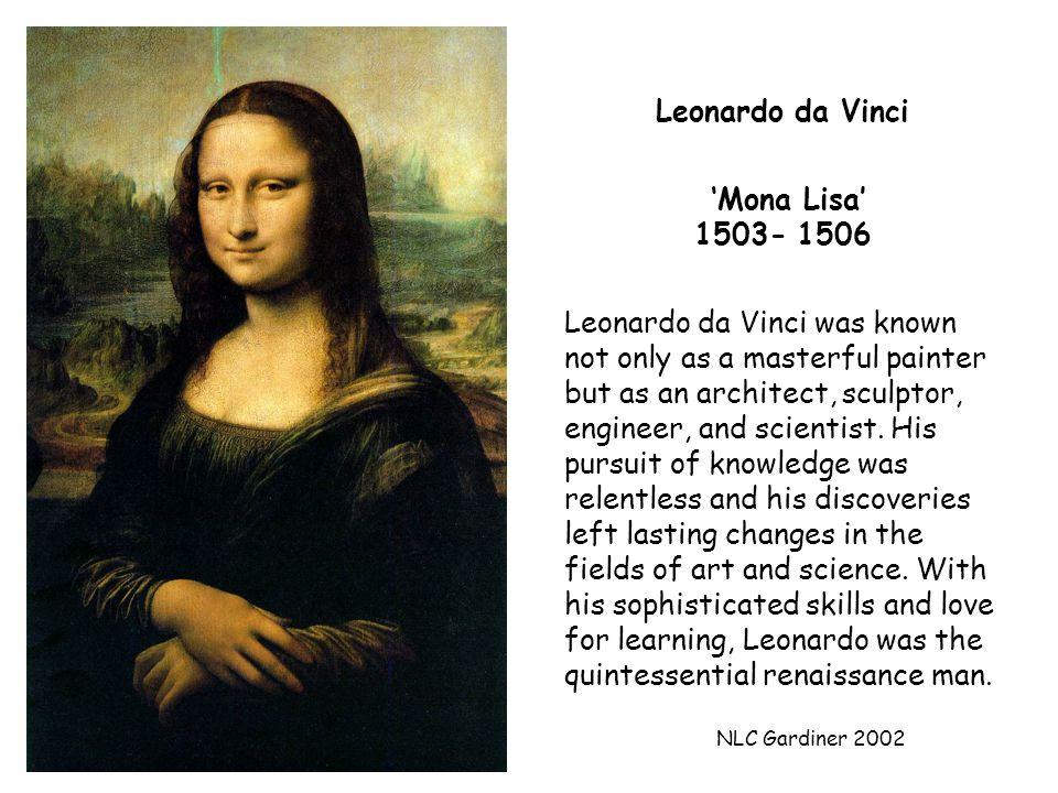 NLC Gardiner 2002 Leonardo da Vinci 'Mona Lisa' 1503- 1506 Leonardo da Vinci was known not only as a masterful painter but as an architect, sculptor, engineer, and scientist.