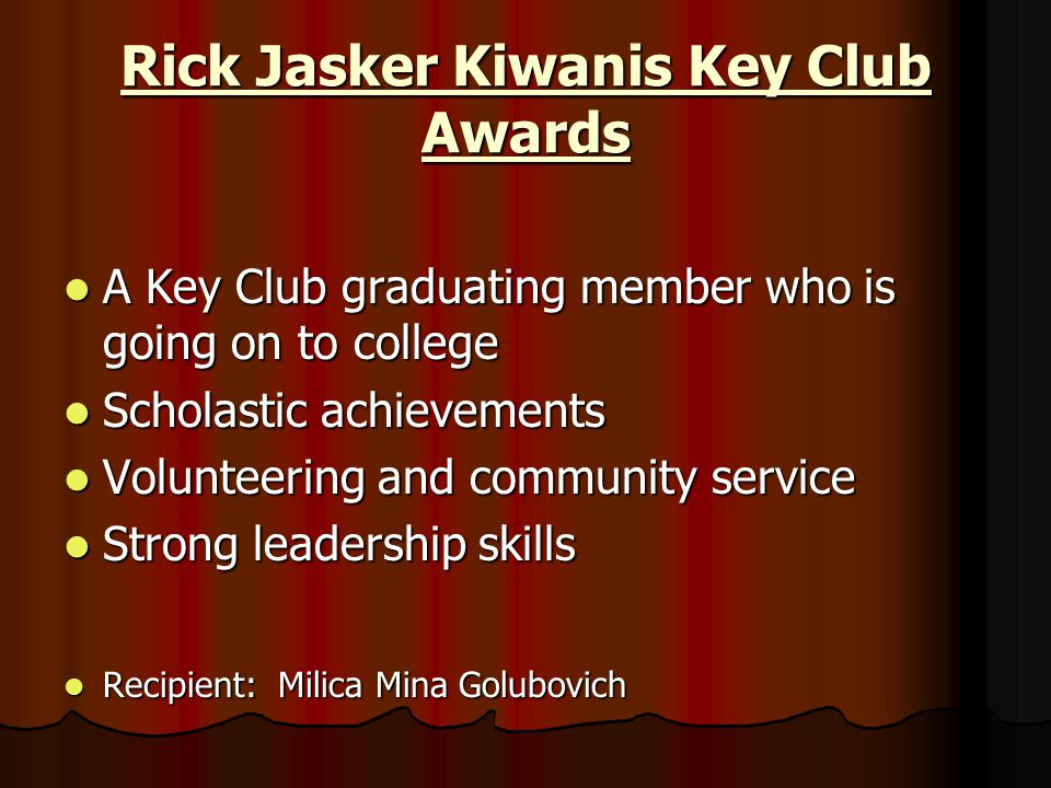 Rick Jasker Kiwanis Key Club Awards A Key Club graduating member who is going on to college A Key Club graduating member who is going on to college Sc