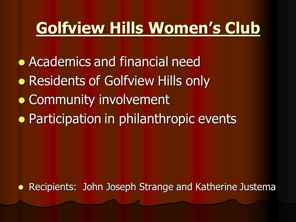 Golfview Hills Women's Club Academics and financial need Academics and financial need Residents of Golfview Hills only Residents of Golfview Hills onl
