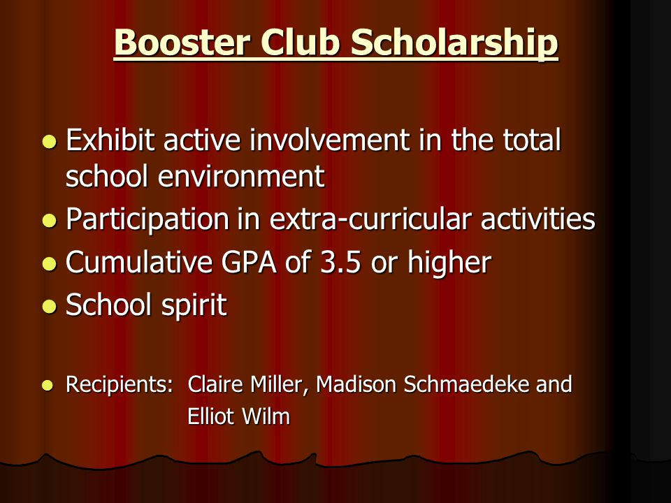 Booster Club Scholarship Exhibit active involvement in the total school environment Exhibit active involvement in the total school environment Partici