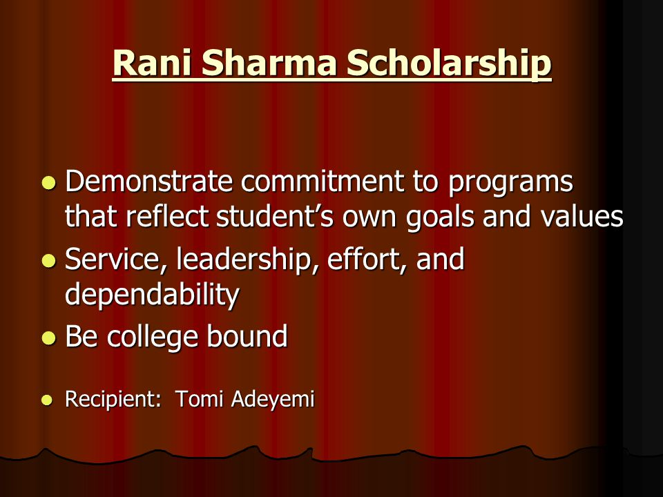 Rani Sharma Scholarship Demonstrate commitment to programs that reflect student's own goals and values Demonstrate commitment to programs that reflect