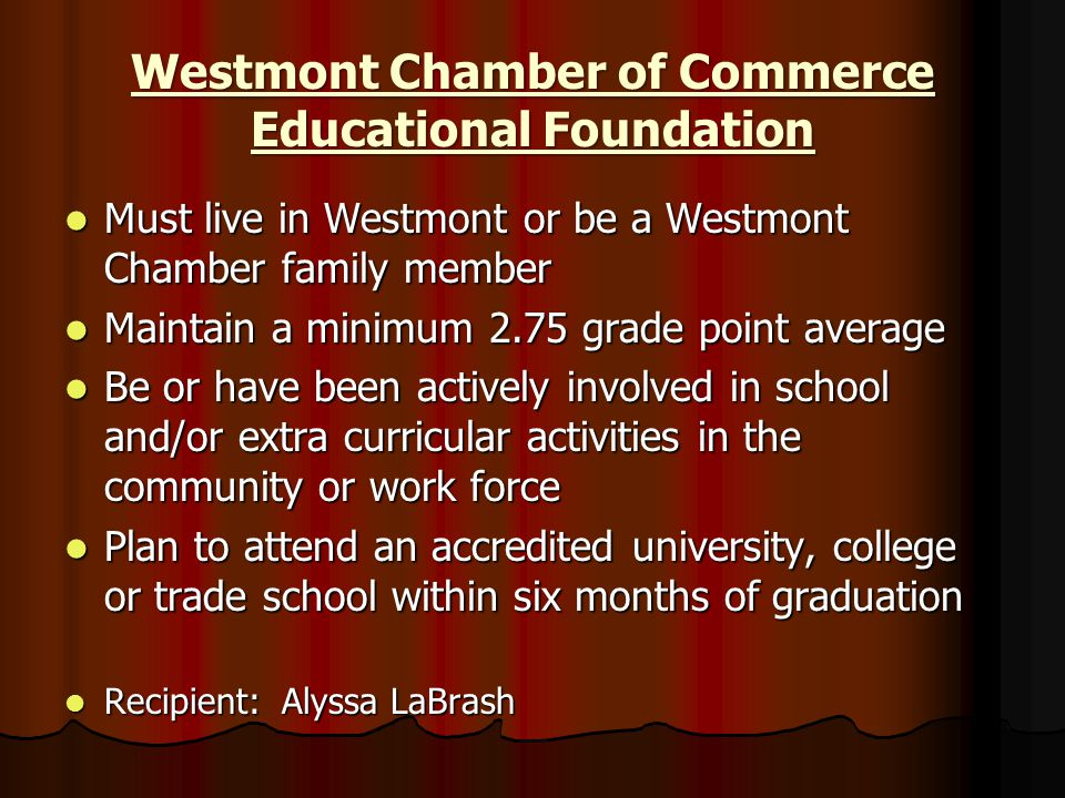 Westmont Chamber of Commerce Educational Foundation Must live in Westmont or be a Westmont Chamber family member Must live in Westmont or be a Westmon