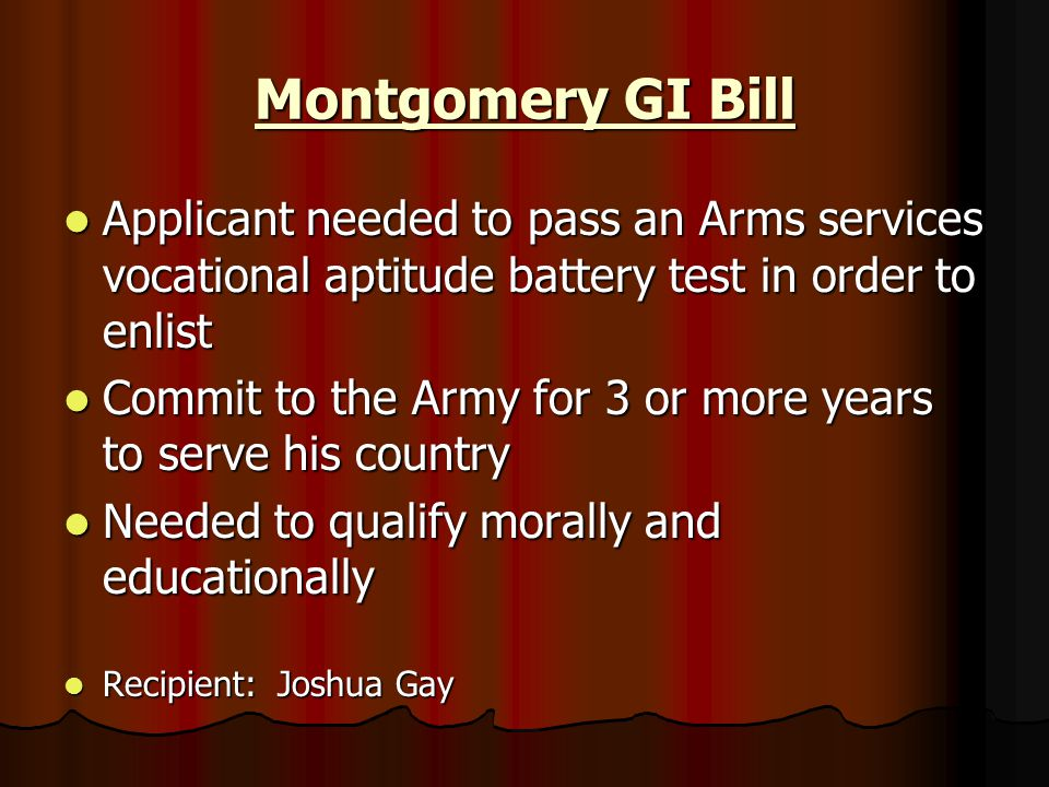 Montgomery GI Bill Applicant needed to pass an Arms services vocational aptitude battery test in order to enlist Applicant needed to pass an Arms serv