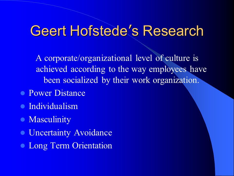 Geert Hofstede ' s Research A corporate/organizational level of culture is achieved according to the way employees have been socialized by their work organization.