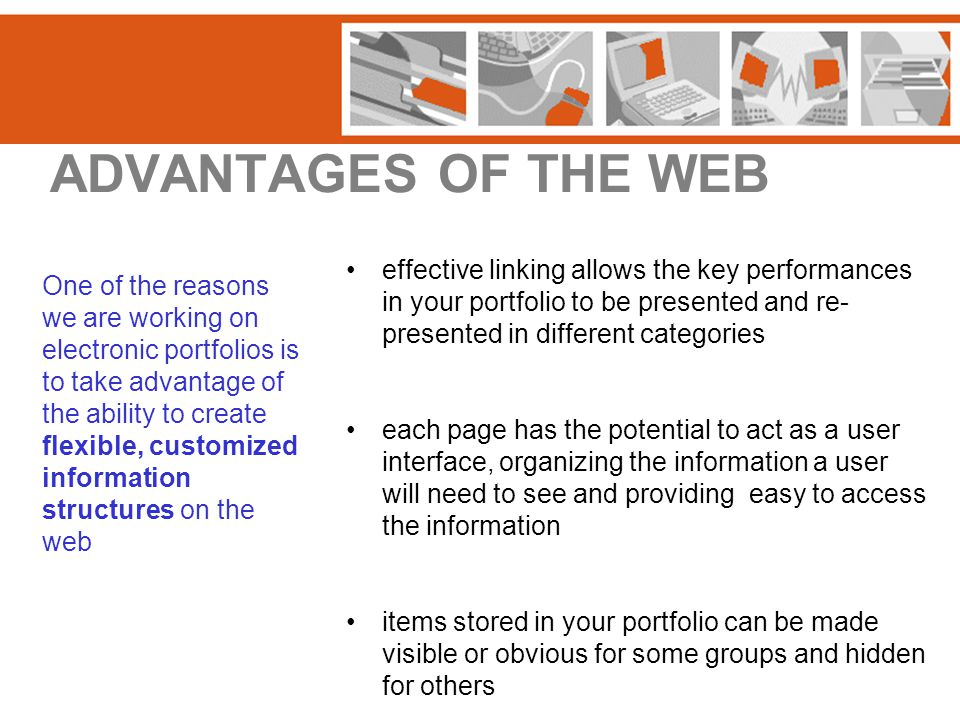 ADVANTAGES OF THE WEB effective linking allows the key performances in your portfolio to be presented and re- presented in different categories each p