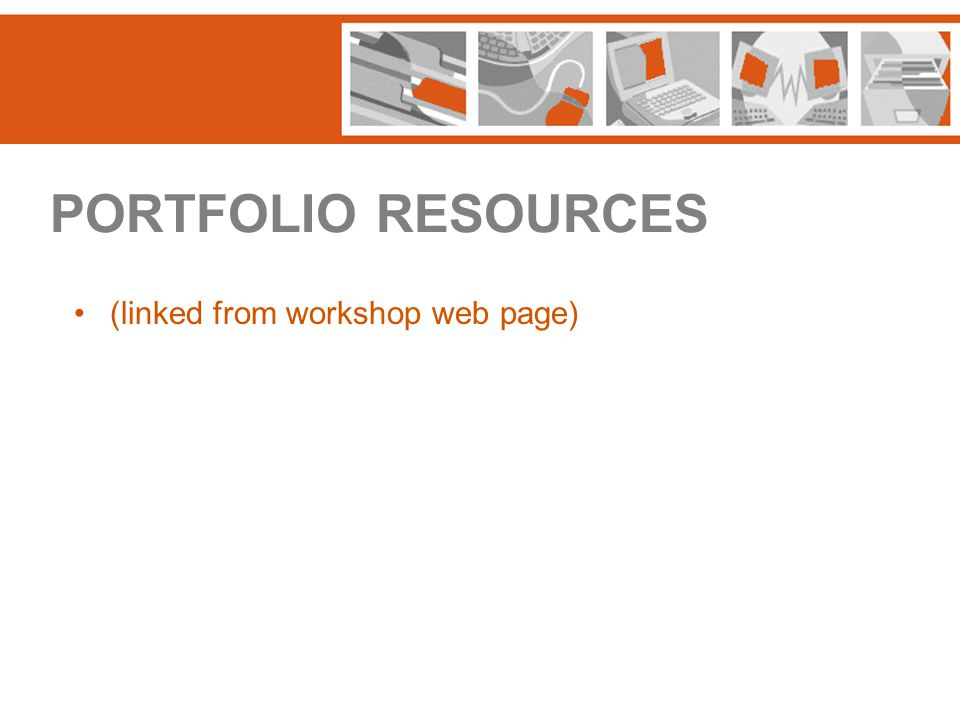 PORTFOLIO RESOURCES (linked from workshop web page)