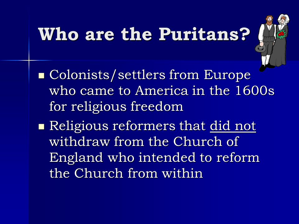 Who are the Puritans? Colonists/settlers from Europe who came to America in the 1600s for religious freedom Colonists/settlers from Europe who came to