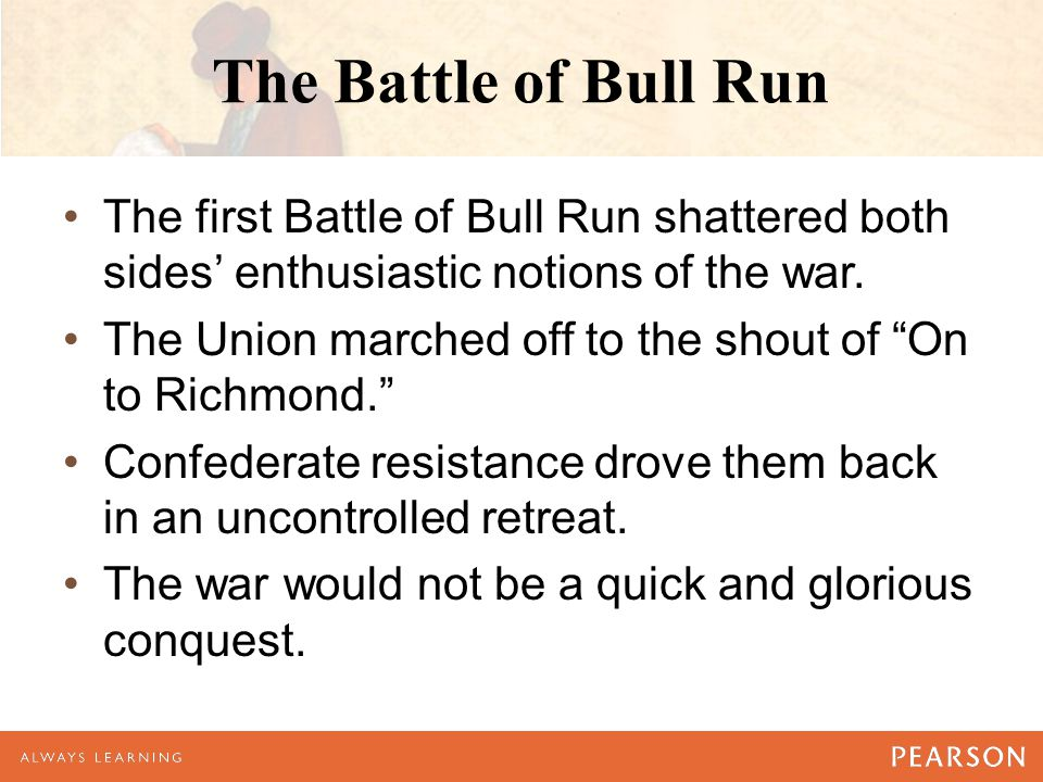 "The Battle of Bull Run The first Battle of Bull Run shattered both sides' enthusiastic notions of the war. The Union marched off to the shout of ""On t"