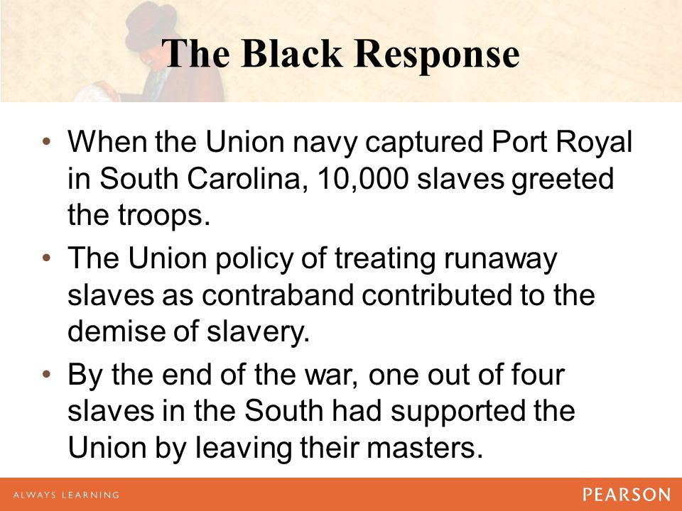 The Black Response When the Union navy captured Port Royal in South Carolina, 10,000 slaves greeted the troops.