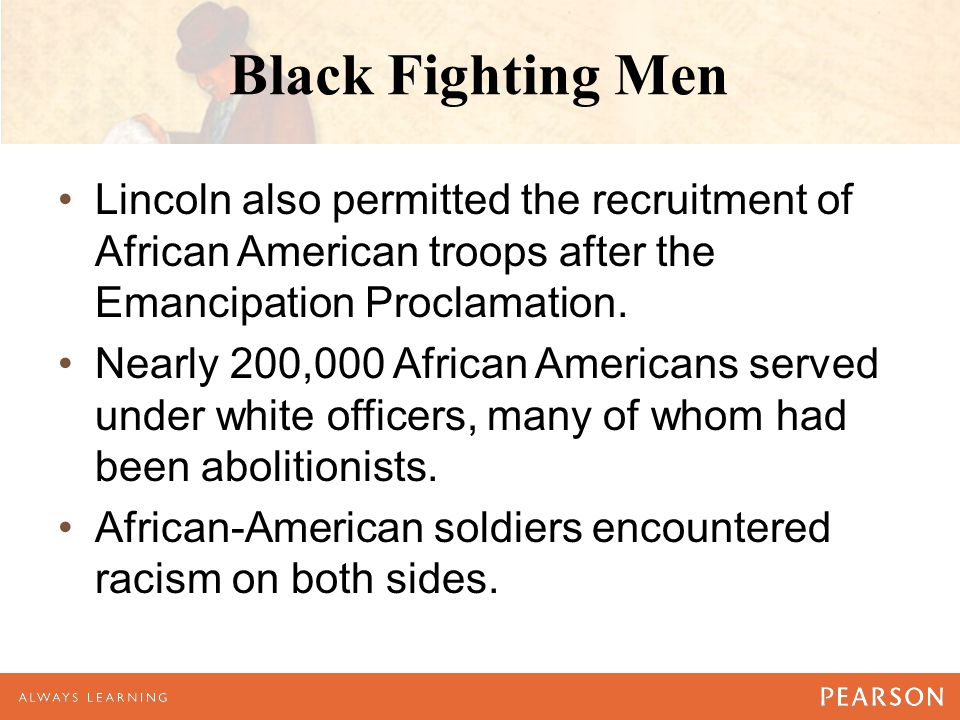 Black Fighting Men Lincoln also permitted the recruitment of African American troops after the Emancipation Proclamation. Nearly 200,000 African Ameri