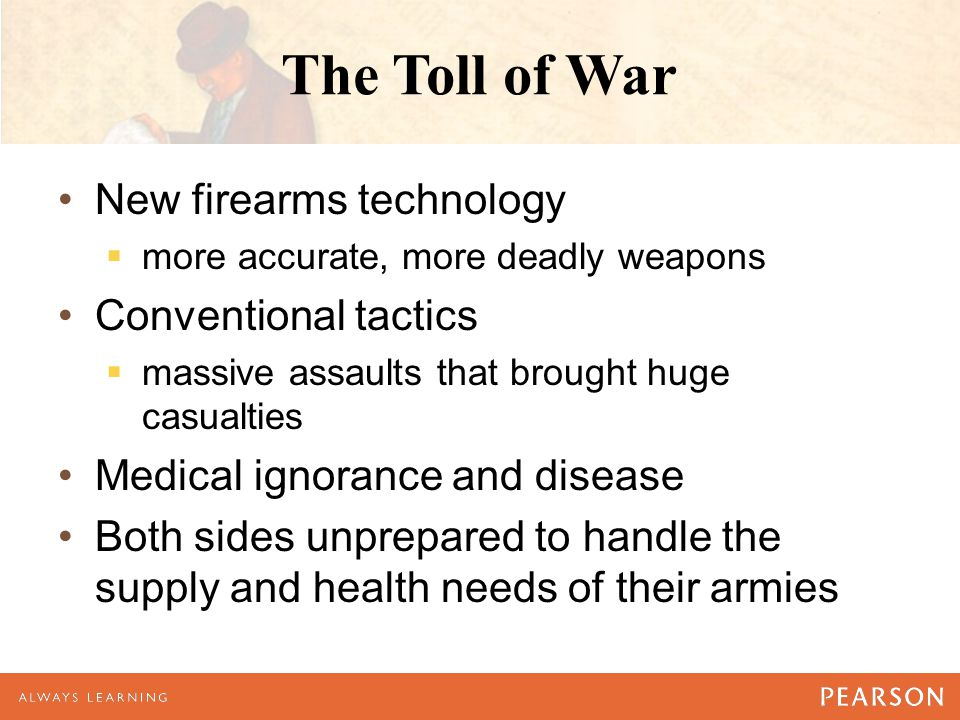 The Toll of War New firearms technology  more accurate, more deadly weapons Conventional tactics  massive assaults that brought huge casualties Medi