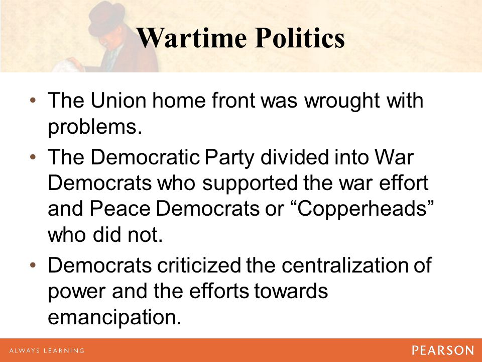 Wartime Politics The Union home front was wrought with problems.