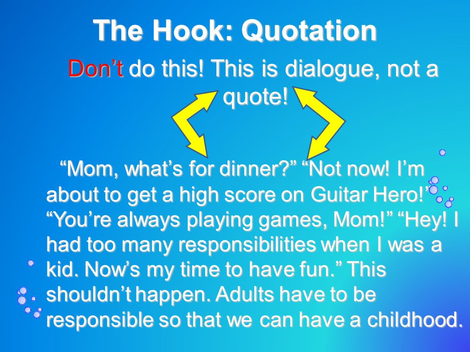 The Hook: Quotation Don't do this. This is dialogue, not a quote.