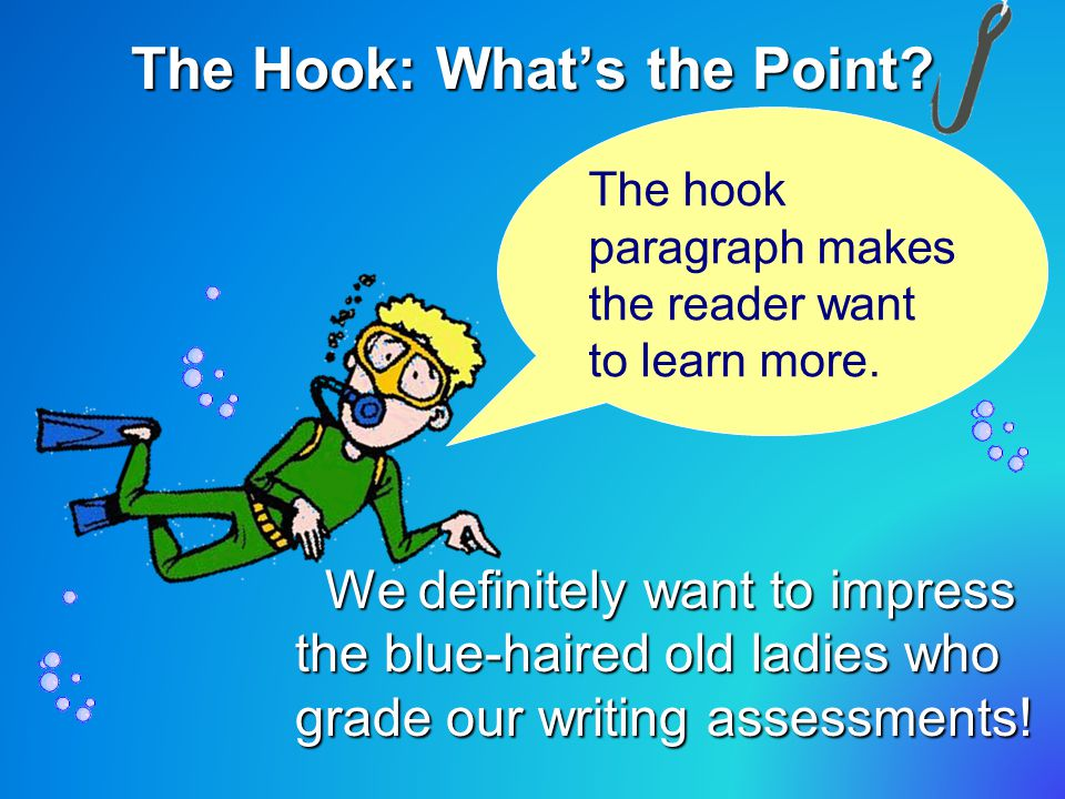 Scuba Steve's Tip for Essay Success You may have noticed that some of these hook techniques blend with one another at times.