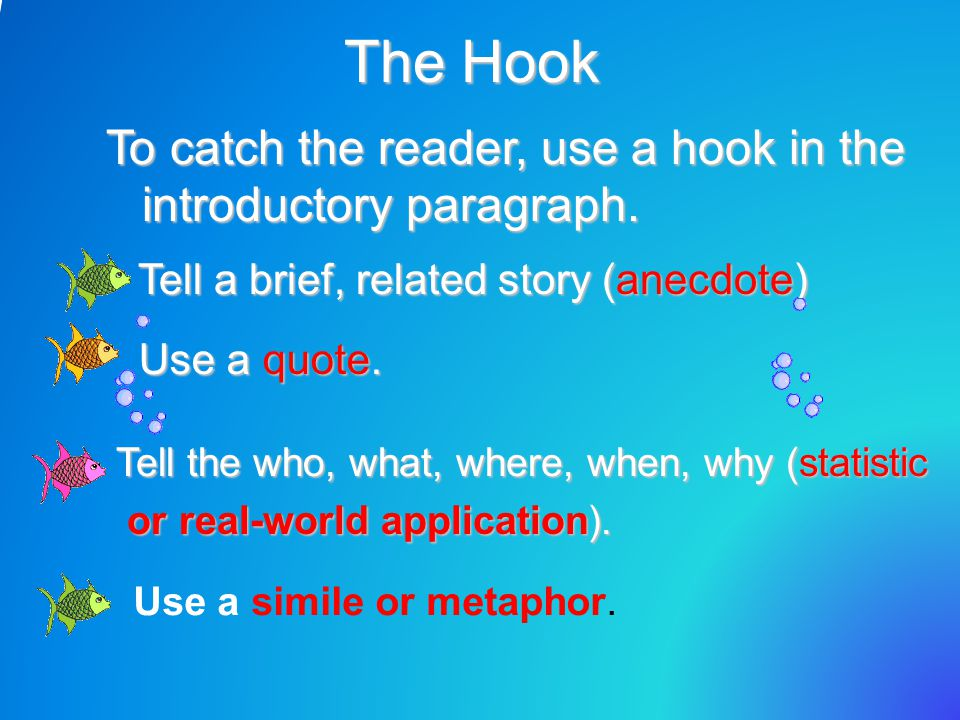 The Hook: Anecdote Tell a brief story in 1-2 sent.