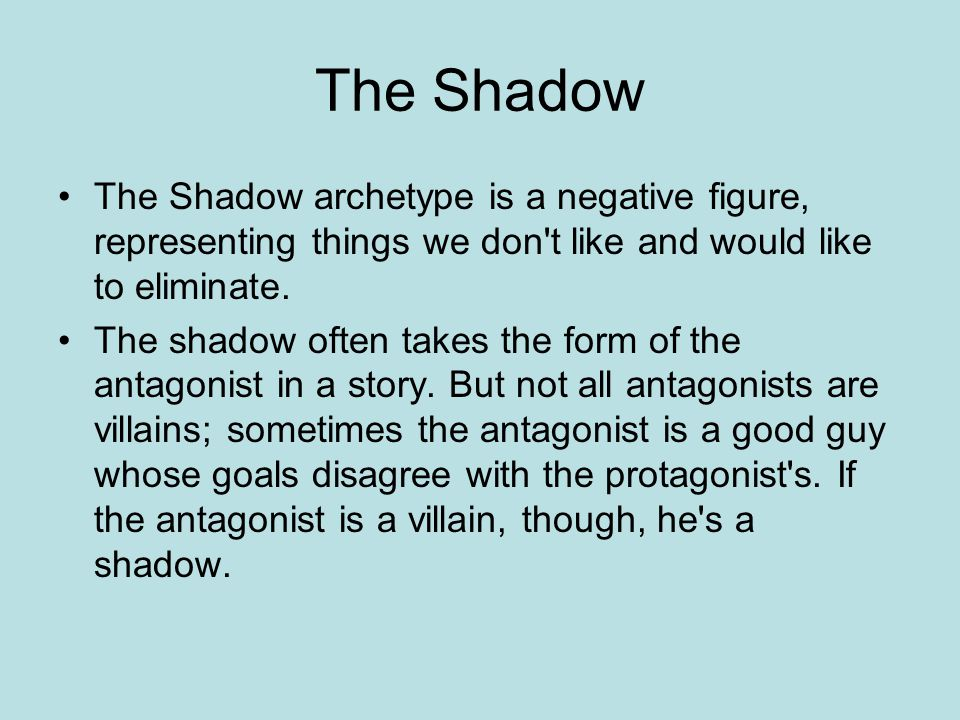 The Shadow The Shadow archetype is a negative figure, representing things we don t like and would like to eliminate.