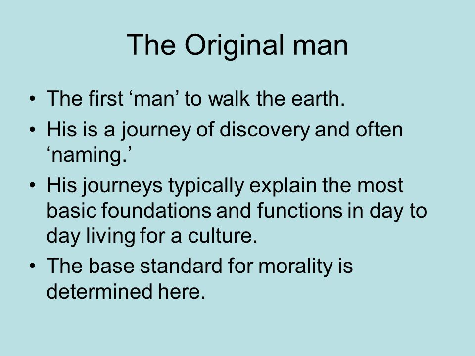 The Original man The first 'man' to walk the earth.