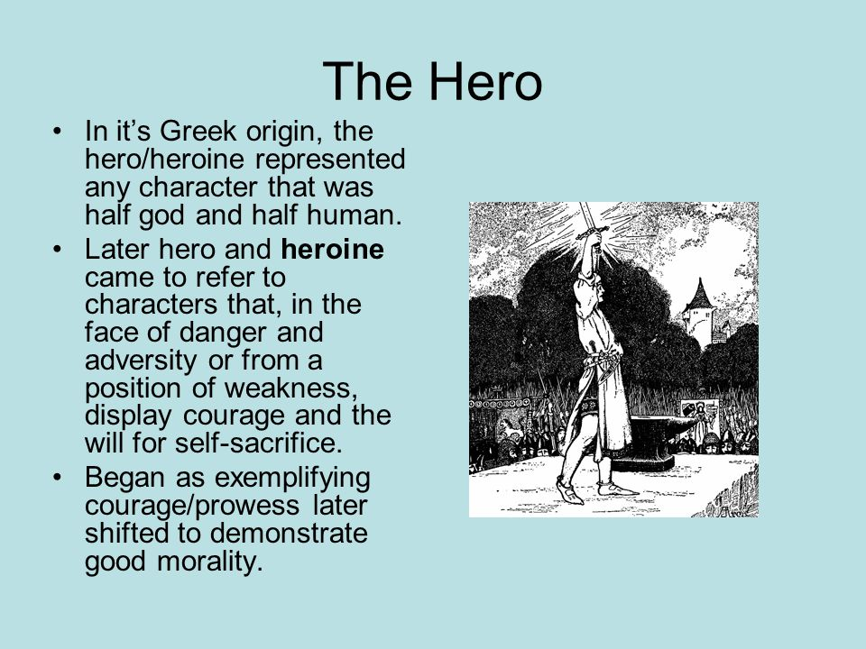 The Hero In it's Greek origin, the hero/heroine represented any character that was half god and half human.