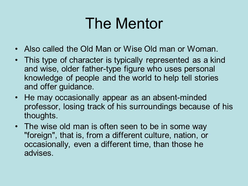 The Mentor Also called the Old Man or Wise Old man or Woman.