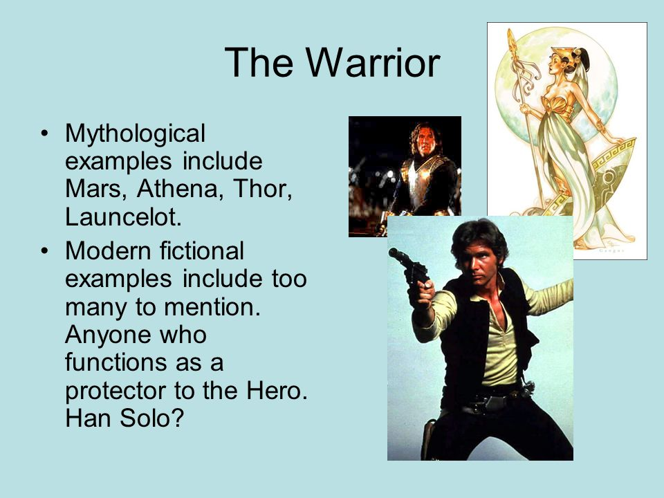 The Warrior Mythological examples include Mars, Athena, Thor, Launcelot.