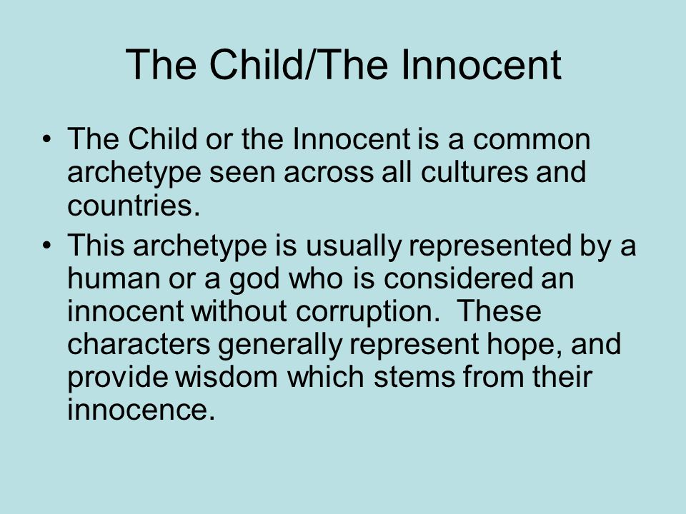 The Child/The Innocent The Child or the Innocent is a common archetype seen across all cultures and countries.
