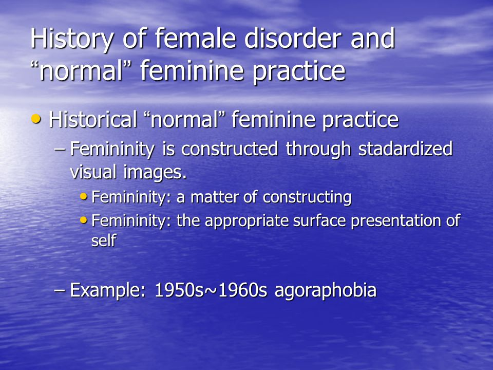 "History of female disorder and "" normal "" feminine practice Historical "" normal "" feminine practice Historical "" normal "" feminine practice –Femininit"