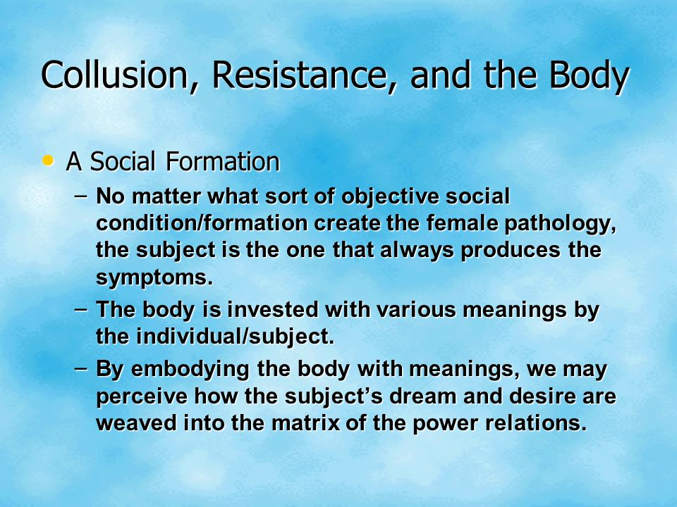Collusion, Resistance, and the Body A Social Formation A Social Formation – No matter what sort of objective social condition/formation create the fem